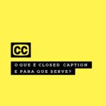 O que é Closed Caption e para que serve