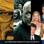 As 5 melhores séries de todos os tempos