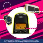 Invenções que nasceram no Brasil – Parte 2