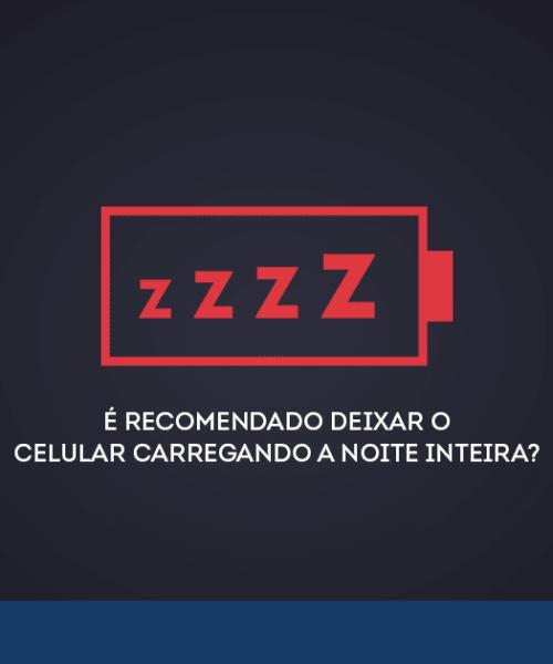 e-recomendado-deixar-o-celular-carregando-a-noite-inteira